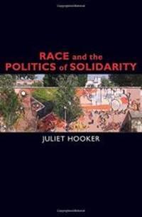 Race and the Politics of Solidarity (Transgressing Boundaries: Studies in Black Politics and...