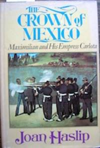 image of The Crown of Mexico: Maximilian and His Empress Carlota The Crown of Mexico: Maximilian and His Empress Carlota