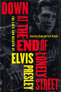 image of Down at the End of Lonely Street: The Life and Death of Elvis Presley