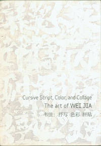 Cursive Script, Color, and Collage. The Art of Wei Jia