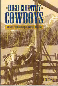 High Country Cowboys: A History of Ranching in Western Colorado