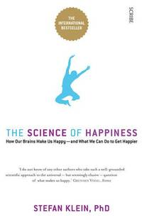 The Science of Happiness: how our brains make us happy and what we can do to get happier by  Stefan Klein - Paperback - from World of Books Ltd (SKU: GOR010824355)