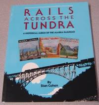 Rails Across the Tundra: A Historical Album of the Alaska Railroad by  Stan Cohen - Paperback - Second Printing - 1986 - from Books of Paradise and Biblio.com