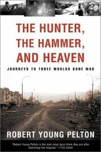 The Hunter, the Hammer, and Heaven : Journeys to Three Worlds Gone Mad