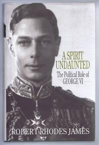 A Spirit Undaunted, The Political Role of George VI