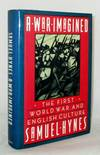 A War Imagined The First World War and English Culture (Inscribed and Signed by Author)