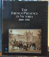 The French Presence in Victoria 1800-1901 by Not Stated - Paperback - First Edition - 1984 - from Syber's Books ABN 15 100 960 047 and Biblio.com