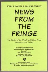 News from the Fringe - True Stories of Weird People and Weirder Times [COLLECTIBLE UNCORRECTED PROOFS]