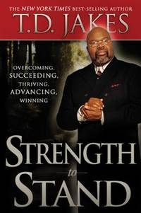 Strength to Stand : Overcoming, Succeeding, Thriving, Advancing, Winning
