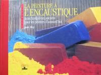 La peinture à l'encaustique : La technique des anciens pour les peintres d'aujourd'hui (Garance)