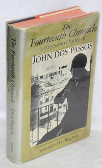 The fourteenth chronicle; letters and diaries of John Dos Passos. Edited and with a biographical narrative by Townsend Ludington