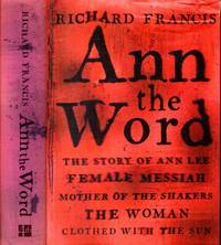 ANN THE WORD, the story of Ann Lee, female messiah, mother of the Shakers, the women clothed with the sun