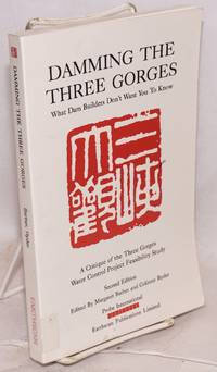 Damming the Three Gorges; what dam builders don\'t want you to know. A critique of the Three Gorges Water Control Project Feasibility Study. Second edition