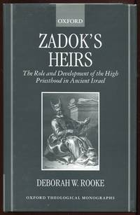 Zadok's Heirs: The Role and Development of the High Priesthood in Ancient Israel