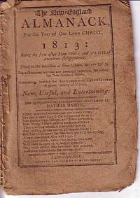 The New England Almanack, For the Year of Our Christ, 1813: Being the First After Leap Year; and...