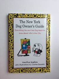 The New York Dog Owner's Guide  Everything You and Your Dog Need to Know about Life in the City