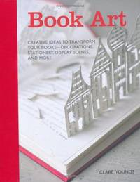 image of Book Art: Creative ideas to transform your books - decorations, stationery, display scenes, and more