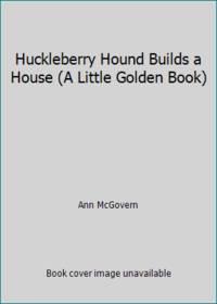 Huckleberry Hound Builds a House (A Little Golden Book)
