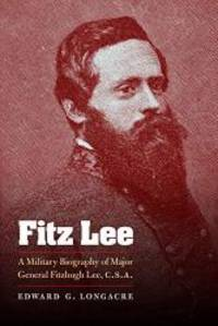 Fitz Lee: A Military Biography of Major General Fitzhugh Lee, C.S.A. by Edward G. Longacre - Paperback - 2010-01-08 - from Books Express and Biblio.com