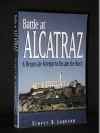 Battle at Alcatraz. A Desperate Attempt to Escape the Rock [SIGNED]