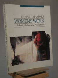 If I Had a Hammer: Women's Work in Poetry, Fiction and Photographs