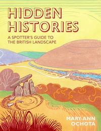 Hidden Histories: A Spotter's Guide to the British Landscape
