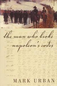 The Man Who Broke Napoleon's Codes : The Story of George Scovell by Mark Urban - Hardcover - 2002 - from ThriftBooks (SKU: G006018891XI4N00)