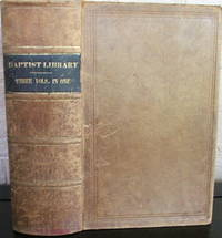 The Baptist Library: A Republication Of Standard Baptist Works. Volumes 1, 2 and 3