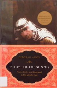Eclipse of the Sunnis: Power Exile and Upheaval in the Middle East