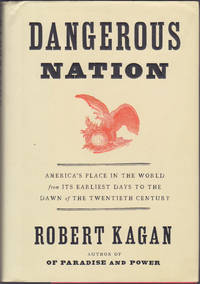 image of Dangerous Nation: America's Place in the World, from it's Earliest Days to  the Dawn of the 20th Century