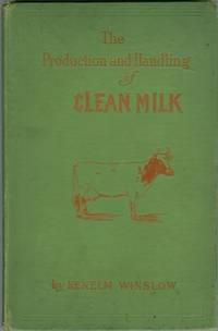 The Production and Handling of Clean Milk by  Kenelm WINSLOW - Hardcover - 1907 - from Attic Books and Biblio.com