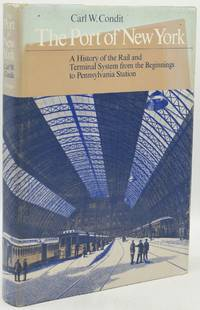 [TRANSPORTATION] [RAILROADS] THE PORT OF NEW YORK. A HISTORY OF THE RAIL AND TERMINAL SYSTEM FROM THE BEGINNINGS TO PENNSYLVANIA STATION
