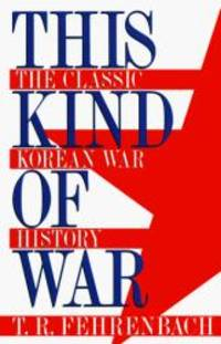 THIS KIND OF WAR (H) by T. R. Fehrenbach - Hardcover - 1995-06-07 - from Books Express and Biblio.co.uk