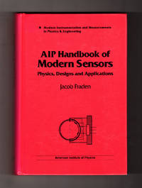 AIP Handbook of Modern Sensors: Physics, Designs and Applications (Modern Instrumentation and Measurements in Physics & Engineering)