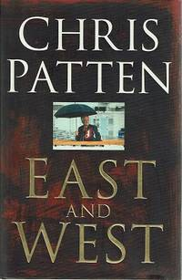 East And West: The Last Governor Of Hong Kong On Power, Freedom And The Future by Patten Chris - 1998