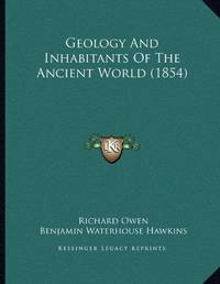 Geology And Inhabitants Of The Ancient World (1854) by  Richard Owen - Paperback - from The Saint Bookstore (SKU: A9781166913045)