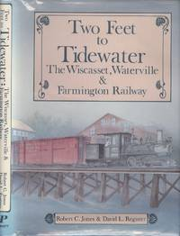 Two Feet to Tidewater: The Wiscasset, Waterville and Farmington Railway by Robert C. Jones; David L. Register - 1st  Edition - 1987 - from Dereks Transport Books and Biblio.co.uk
