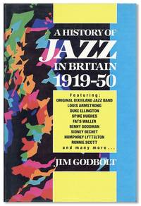 A History of Jazz in Britain, 1919-50 by  Jim GOLDBOLT - First Edition - [1984] - from Lorne Bair Rare Books and Biblio.com