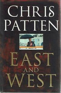 East And West: The Last Governor Of Hong Kong On Power, Freedom And The Future by Patten Chris - Hardcover - Reprint - 1998 - from Marlowes Books (SKU: 150779)