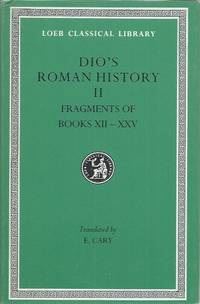 Dio__Dio's Roman History II__Fragments of Books XII-XXV by  E Dio; Cary - Hardcover - Cloth/dust jacket mylar wrapped Duodecimo - 1989 - from San Francisco Book Company and Biblio.com