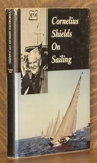 CORNELIUS SHIELDS ON SAILING by Cornelius Shields - First edition - 1964 - from Andre Strong Bookseller and Biblio.co.uk