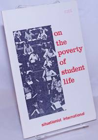 image of On the poverty of student life; considered in its economic, political, psychological, sexual, and particularly intellectual aspects, and a modest proposal for its remedy
