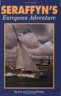Seraffyn's European Adventure by Pardey, Larry