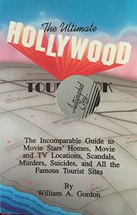 The Ultimate Hollywood Tour Book: The Incomparable Guide to Movie Stars' Homes, Movie and TV...
