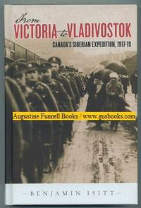 FROM VICTORIA TO VLADIVOSTOCK, Canada's Siberian Expedition, 1917-19 (signed)