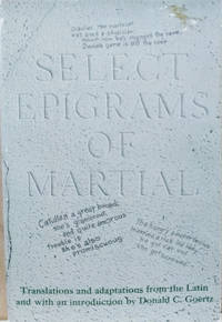 Select Epigrams of Martial by  Donald C Martial; Goertz - Hardcover - 1971 - from Old Saratoga Books and Biblio.com
