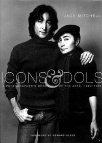 Icons and Idols : A Photographer's Chronicle of the Arts, 1960-1995