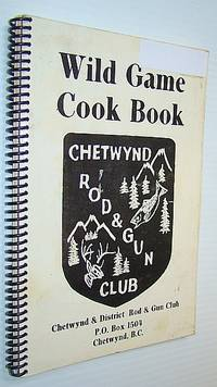 Wild Game Cook Book (Cookbook) - Chetwynd Rod and Gun Club