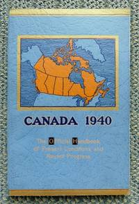 image of CANADA 1940:  THE OFFICIAL HANDBOOK OF PRESENT CONDITIONS AND RECENT PROGRESS.  THE ROYAL VISIT EDITION.