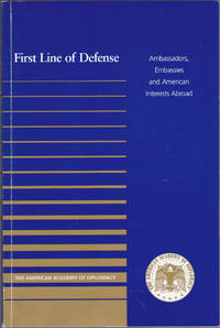 image of First Line of Defense : Ambassadors, Embassies and American Interests Abroa d
